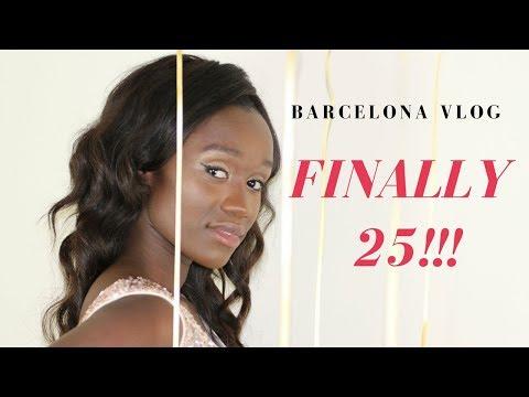 I'M FINALLY 25!!! - BARCELONA VLOG + WHAT I'VE LEARNED SO FAR