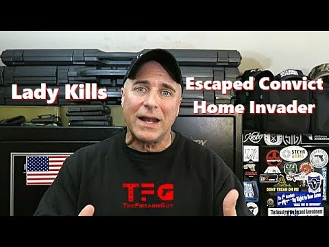 Lady Kills Escaped Prisoner Home Invader - TheFireArmGuy