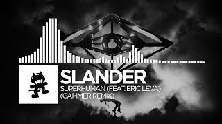 Slander - Superhuman (Gammer Remix) [feat. Eric Leva] [Monstercat Release]