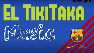 El Tiki taka - new music 2014 ( F.C Barcellona song)