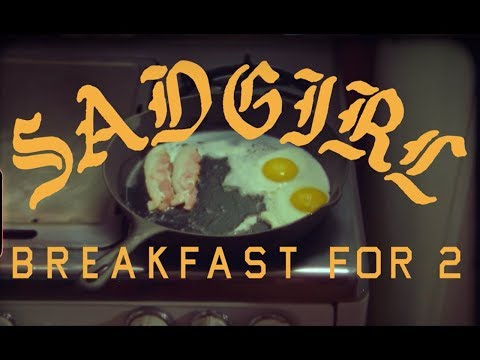 "SadGirl ""Breakfast For 2"" (Official Video)"