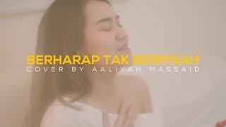 Download lagu AALIYAH MASSAID - BERHARAP TAK BERPISAH BY REZA ARTAMEVIA (COVER)
