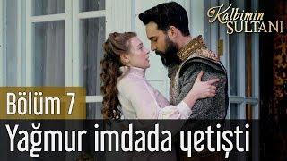 Kalbimin Sultanı 7. Bölüm - Yağmur İmdada Yetişti