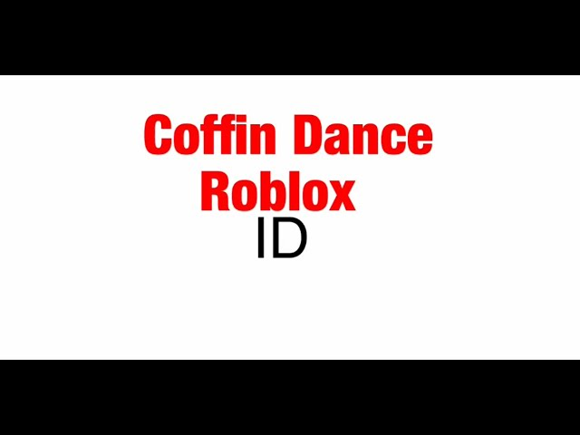 Coffins Id Roblox Coffin Dance Roblox Id Still Works Youtube