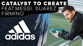 Catalyst to Create feat. Leo Messi, Luis Suárez, Roberto Firmino