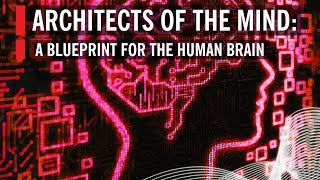 Full Program: Architects of Mind: A Blueprint for the Human Brain