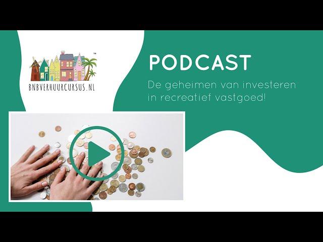Podcast 7 | De 6 geheimen van investeren in recreatief vastgoed