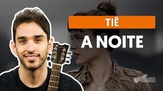 A Noite (La Notte) - Tiê (aula de violão completa)