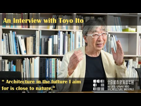 An Interview with Toyo Ito   Beijing Urban and Architecture Biennale 2020