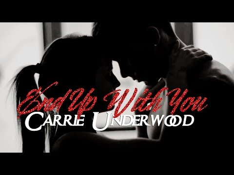 End Up With You - Carrie Underwood
