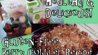 Healthy Dessert Recipe - Delicious Berry Cobbler (gluten Free)