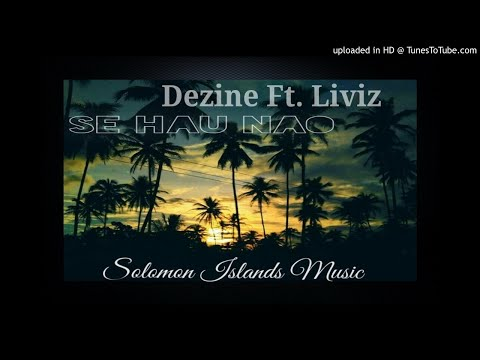 Se Hau Nao - Dezine Ft. Liviz  (SOLOMON ISLANDS MUSIC)