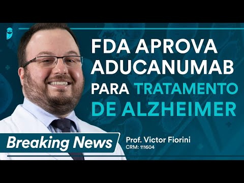 Aducanumab: a nova medicação aprovada pelo FDA para o tratamento da doença de Alzheimer