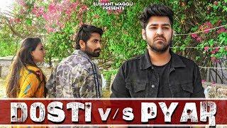 Dosti Vs Pyaar - Sushant Maggu | Friends Forever | Funny & Emotional Video