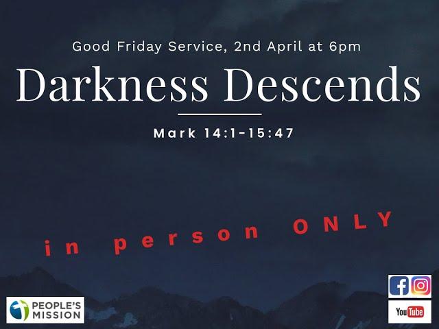 Darkness Descends (Mark 14-15), Good Friday Evening Service 2021 (Long Version)