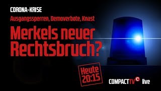 Corona-Krise – Merkels neuer Rechtsbruch?: Aufzeichnung von COMPACT-TV live
