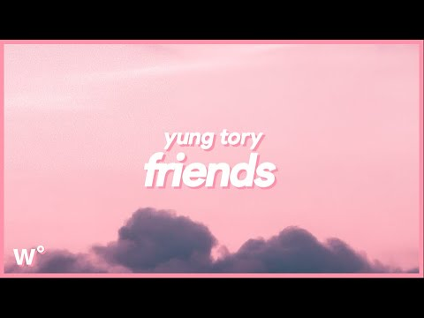 Yung Tory - Friends (Lyrics) ''She said she love me she wanna f*ck me, we can be more than friends''