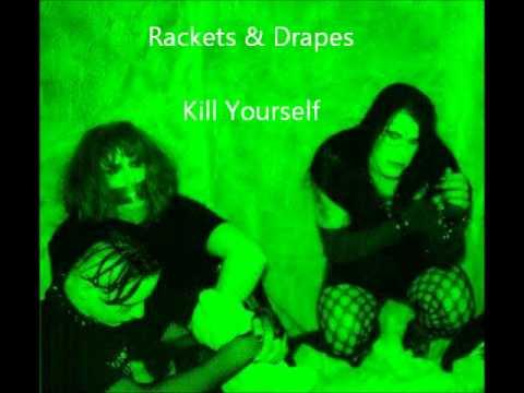Rackets & Drapes - Kill Yourself (Lyrics in Description)