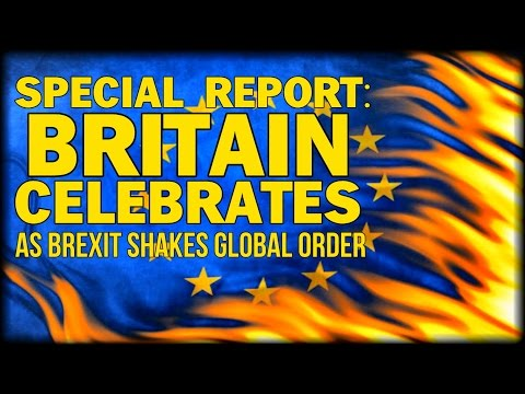 SPECIAL REPORT: BRITAIN CELEBRATES HISTORIC 'INDEPENDENCE DAY' AS BREXIT SHAKES GLOBAL ORDER