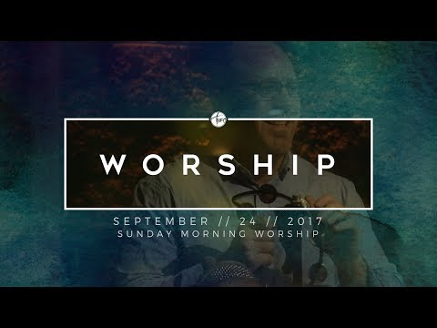 9.24.17 Sunday Morning Worship