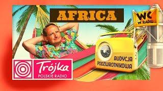 AFRICA -Cejrowski- Audycja Podzwrotnikowa 2019/06/08 Program III Polskiego Radia