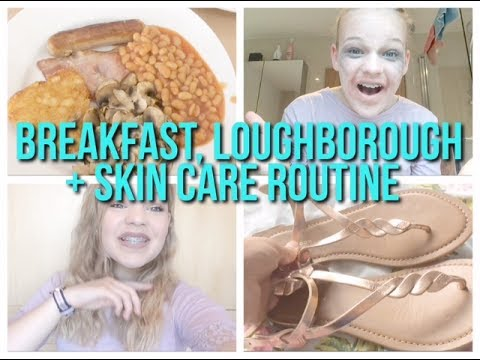 BREAKFAST, LOUGHBOROUGH, SKIN CARE ROUTINE AND MORE!