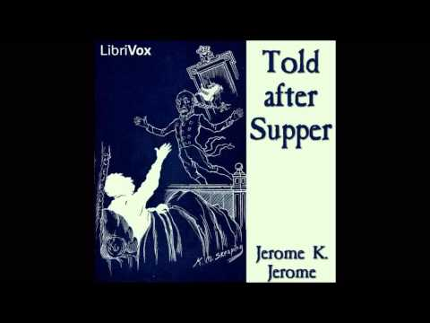 Told After Supper By Jerome Klapka Jerome (Free Audio Book In British English)