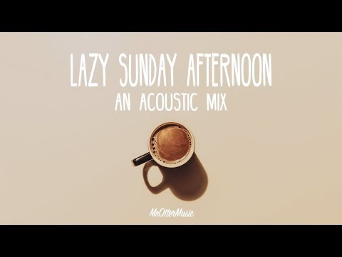 Lazy Sunday Afternoon | An Acoustic Mix