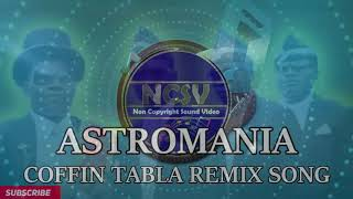 ASTROMANIA COFFIN DANCE TABLA REMIX SONG FOR MEMES AND VIDEO /copyright free sound #ncs #ncsv #music