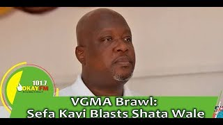 VGMA Brawl: Sefa Kayi Blasts Shata Wale, Explains Why Artiste & Song Of The Year Were Not Announ