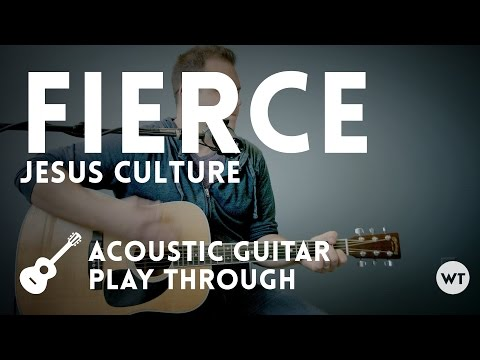 Fierce - Jesus Culture - acoustic with chords