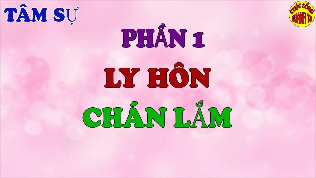 LY HÔN CHÁN LẮM    CSQT