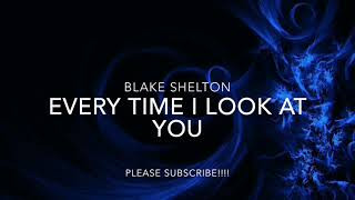 Watch Blake Shelton Every Time I Look At You video