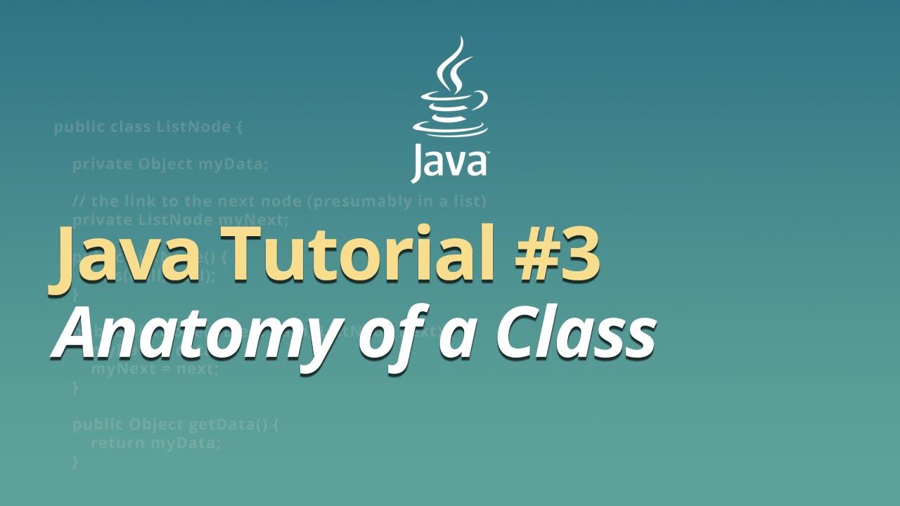 Java Tutorial - #3 - Anatomy of a Class