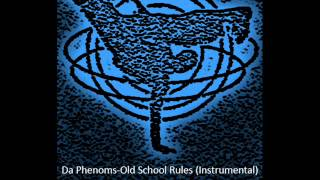 Da Phenoms-Old School Rules (Instrumental)