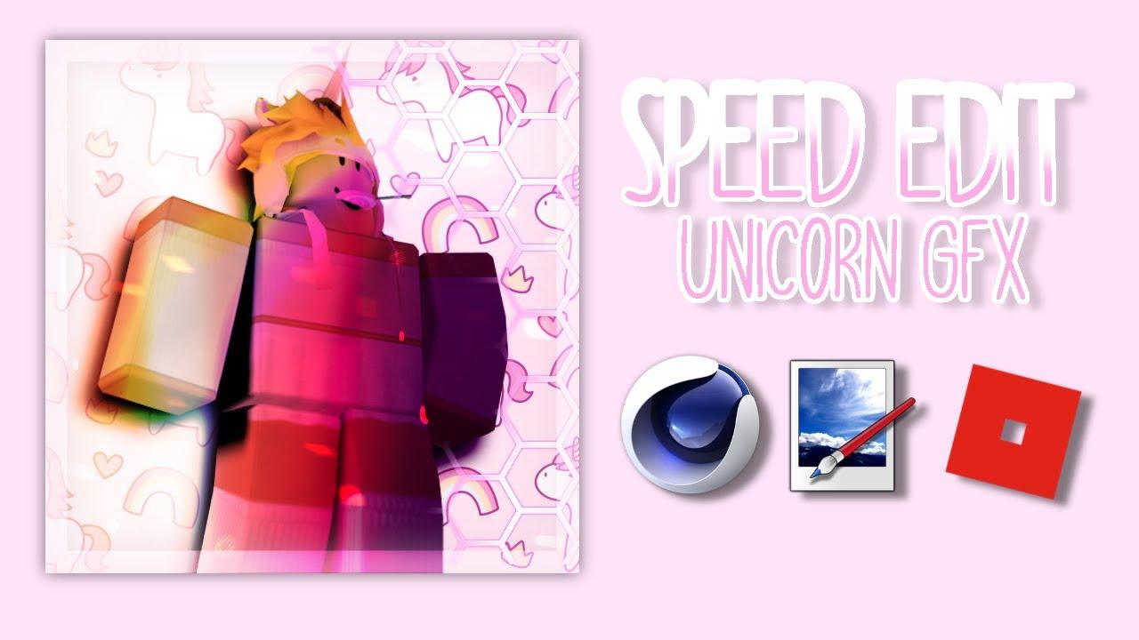 Roblox Speed Edit Gfx Unicorn Youtube