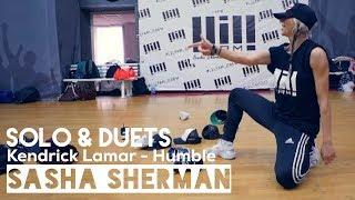 SASHA SHERMAN // KENDRICK LAMAR - HUMBLE // SOLO & DUETS