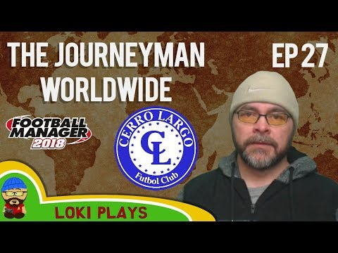 FM18 - Journeyman Worldwide - EP27 - Cerro Largo Uruguay - Football Manager 2018