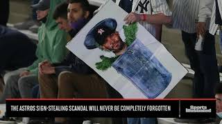 The Astros' Sign-Stealing Scandal Will Never Be Forgotten