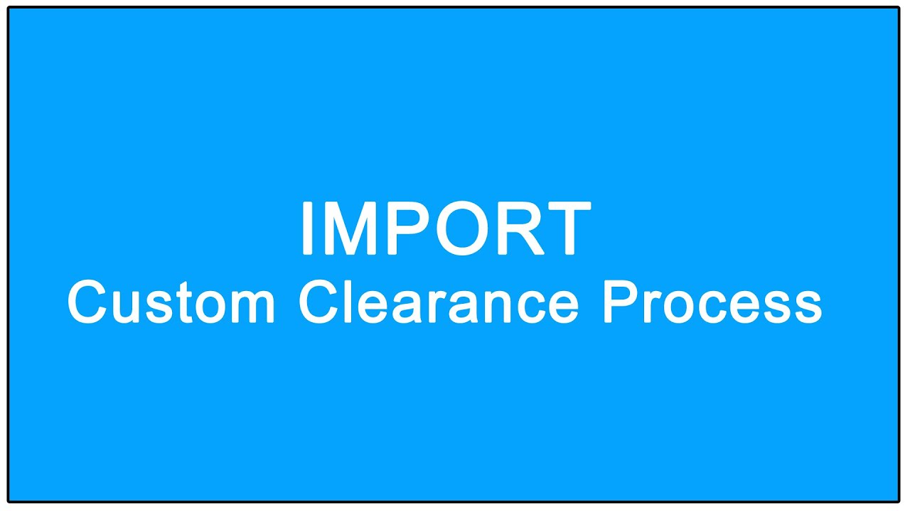 Import custom clearance process youtube nvjuhfo Gallery