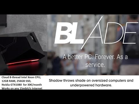 Shadow Blade cloud PC Xeon/GTX1080 for cloud gaming, cloud 4K60/8K video-editing
