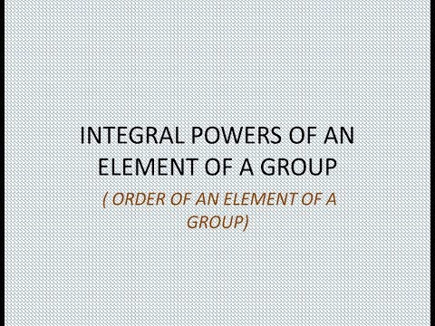 INTEGRAL POWERS OF AN ELEMENT OF A GROUP & ORDER OF AN ELEMENT OF A GROUP