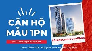 CĂN HỘ MẪU 1 PHÒNG NGỦ GRAND CENTER QUY NHƠN HƯNG THỊNH| Dự án có vị trí trung tâm thành phố biển QN