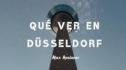 QUÉ VER EN DÜSSELDORF | Alex Axeloner
