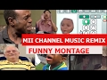 Mii Channel Music Remix - FUNNY MONTAGE