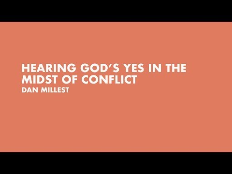Hearing God's Yes In The Midst Of Conflict | Dan Millest