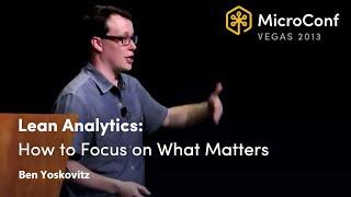 Lean Analytics: How to Focus on What Matters – Ben Yoskovitz – MicroConf 2013