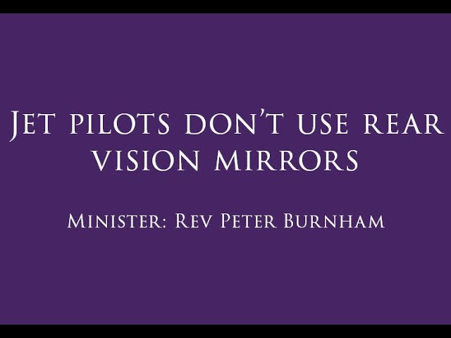 Jet pilots don't use rear vision mirrors
