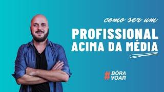 #BóraVoar | Como ser um profissional acima da média? | Diego Maia, O Cara das Vendas