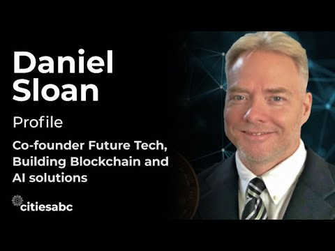 Profiles: Daniel Sloan, Recognized leader in the blockchain/crypto space, Co-founder Future Tech